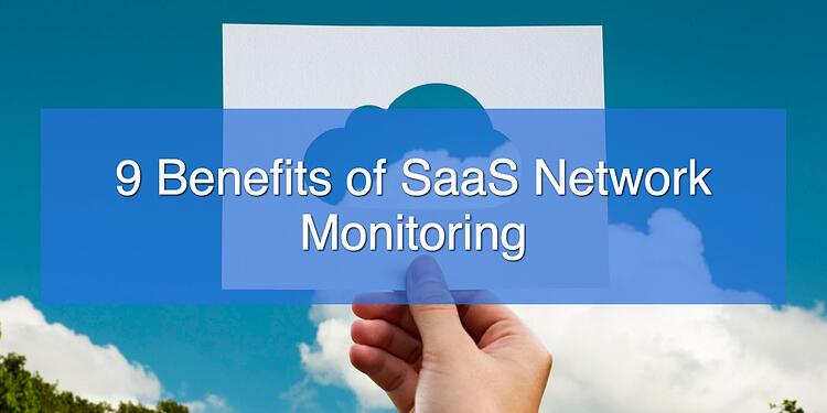 9 Benefits of SaaS Network Monitoring