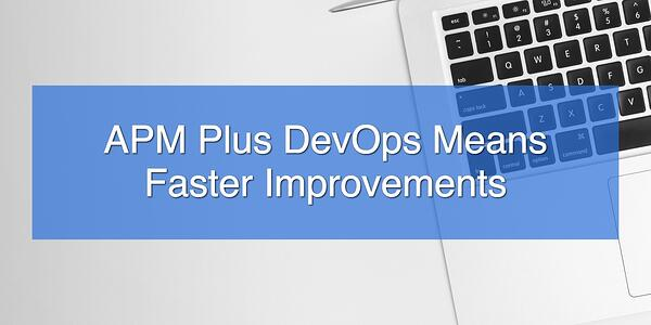APM Plus DevOps Means Faster Improvements