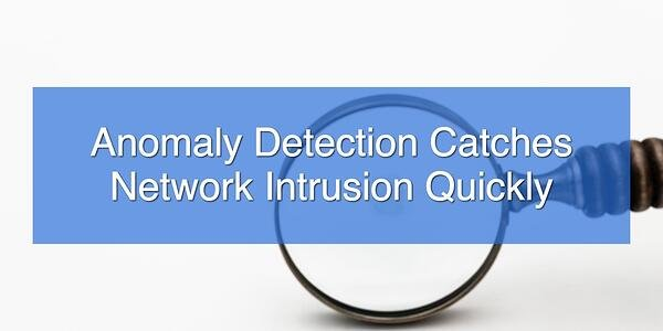Anomaly Detection Catches Network Intrusion Quickly