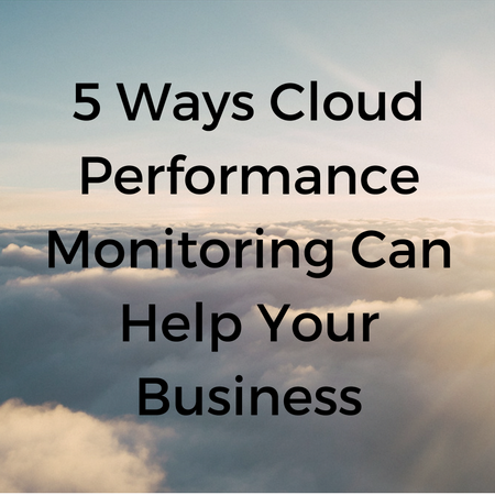 5 Ways Cloud Performance Monitoring Can Help Your Business.png