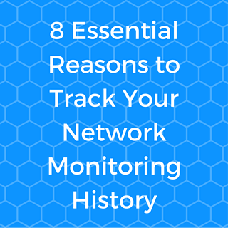 8 Essential Reasons to Track Your Network Monitoring History.png