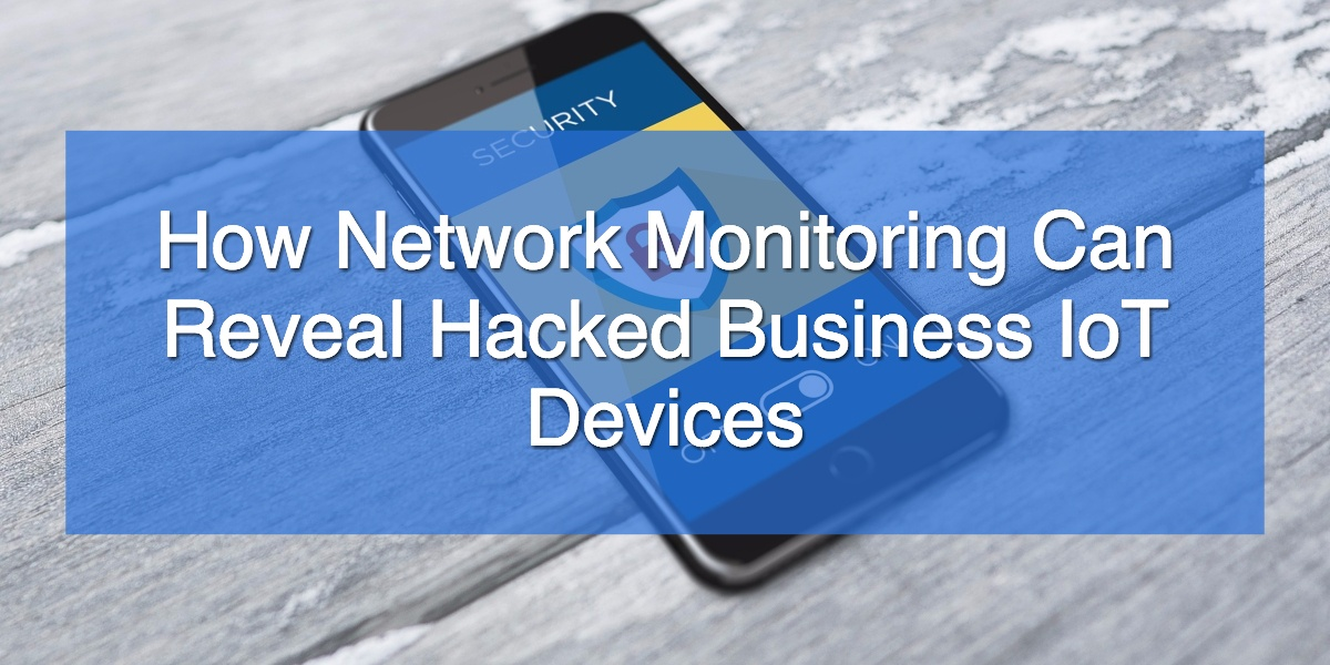 How Network Monitoring Can Reveal Hacked Business.jpg