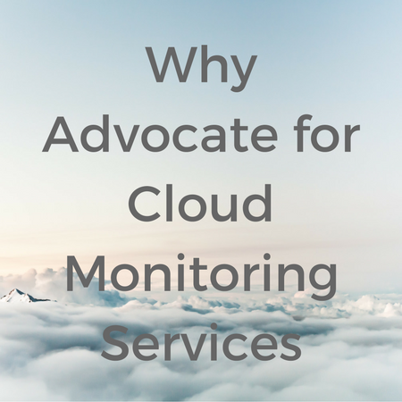 Why Advocate for Cloud Monitoring Services.png