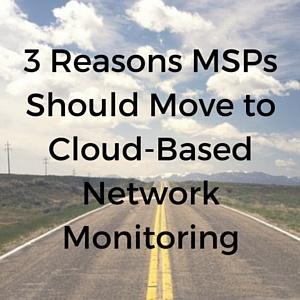 3_Reasons_MSPs_Should_Move_to_Cloud-Based_Network_Monitoring.jpg