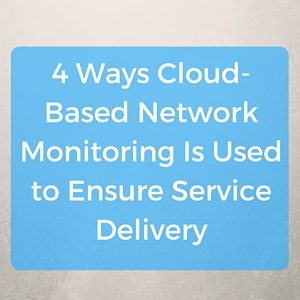 4_Ways_Cloud-Based_Network_Monitoring_Is_Used_to_Ensure_Service_Delivery.jpg