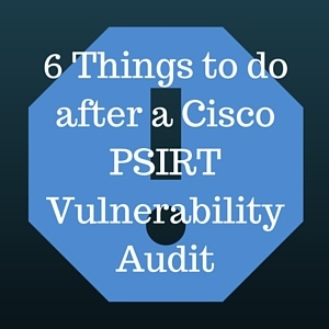 6_Things_to_do_after_a_Cisco_PSIRT_Vulnerability_Audit.jpg