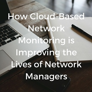 How_Cloud-Based_Network_Monitoring_is_Improving_the_Lives_of_Network_Managers.jpg