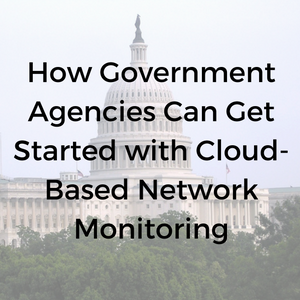 How_Government_Agencies_Can_Get_Started_with_Cloud-Based_Network_Monitoring.png