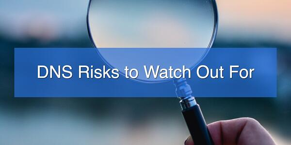 DNS Risks to Watch out for