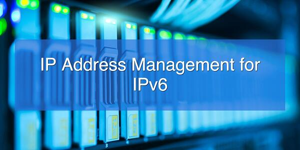 IP Address Management for IPv6