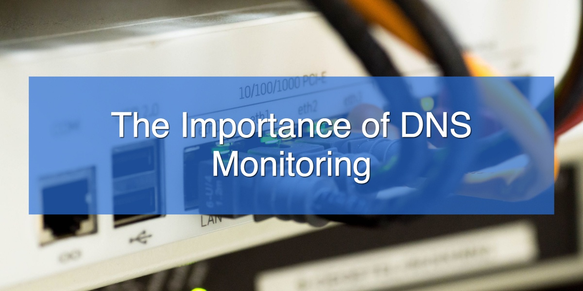 The Importance of DNS Monitoring