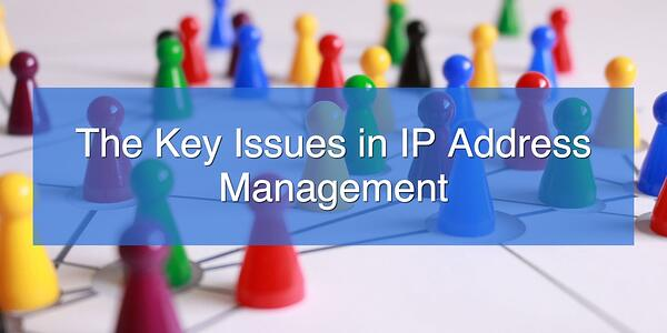The Key Issues in IP Address Management
