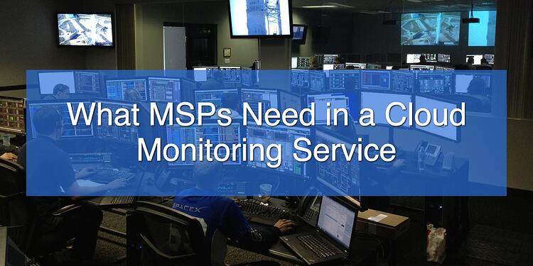 What MSPs Need in a Cloud Monitoring Service